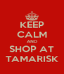 KEEP CALM AND SHOP AT TAMARISK - Personalised Poster A4 size