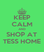 KEEP CALM AND SHOP AT TESS HOME - Personalised Poster A4 size