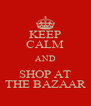 KEEP CALM AND SHOP AT THE BAZAAR - Personalised Poster A4 size