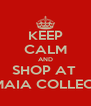 KEEP CALM AND SHOP AT  THE MAIA COLLECTION - Personalised Poster A4 size