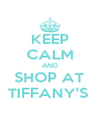 KEEP CALM AND SHOP AT TIFFANY'S  - Personalised Poster A4 size