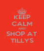 KEEP CALM AND SHOP AT TILLYS - Personalised Poster A4 size
