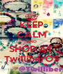 KEEP CALM AND SHOP AT TwilliberOS - Personalised Poster A4 size