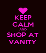 KEEP CALM AND SHOP AT VANITY - Personalised Poster A4 size