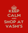 KEEP CALM AND SHOP AT VASHI'S - Personalised Poster A4 size