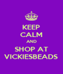 KEEP CALM AND SHOP AT VICKIESBEADS - Personalised Poster A4 size