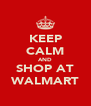 KEEP CALM AND SHOP AT WALMART - Personalised Poster A4 size