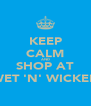 KEEP CALM AND SHOP AT WET 'N' WICKED - Personalised Poster A4 size