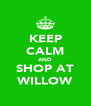 KEEP CALM AND SHOP AT WILLOW - Personalised Poster A4 size