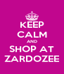 KEEP CALM AND SHOP AT ZARDOZEE - Personalised Poster A4 size