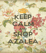 KEEP CALM AND SHOP AZALEA - Personalised Poster A4 size