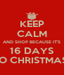KEEP CALM AND SHOP BECAUSE IT'S 16 DAYS TO CHRISTMAS! - Personalised Poster A4 size
