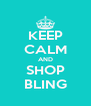 KEEP CALM AND SHOP BLING - Personalised Poster A4 size