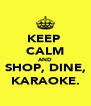 KEEP  CALM AND SHOP, DINE, KARAOKE. - Personalised Poster A4 size