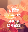 KEEP CALM AND  SHOP  DRESS - Personalised Poster A4 size