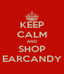 KEEP CALM AND SHOP EARCANDY - Personalised Poster A4 size