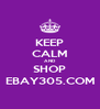 KEEP CALM AND SHOP EBAY305.COM - Personalised Poster A4 size