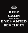 KEEP CALM AND SHOP ENCHANTED REVELRIES - Personalised Poster A4 size
