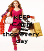 KEEP CALM AND shop every  day - Personalised Poster A4 size