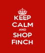KEEP CALM AND SHOP FINCH - Personalised Poster A4 size