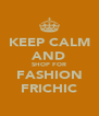 KEEP CALM AND SHOP FOR FASHION FRICHIC - Personalised Poster A4 size