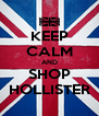 KEEP CALM AND SHOP HOLLISTER - Personalised Poster A4 size