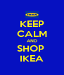 KEEP CALM AND SHOP  IKEA - Personalised Poster A4 size