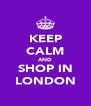 KEEP CALM AND SHOP IN LONDON - Personalised Poster A4 size