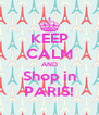 KEEP CALM AND Shop in PARIS! - Personalised Poster A4 size