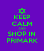 KEEP CALM AND SHOP IN PRIMARK - Personalised Poster A4 size