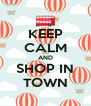 KEEP CALM AND SHOP IN TOWN - Personalised Poster A4 size