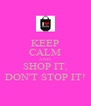 KEEP CALM AND SHOP IT, DON'T STOP IT! - Personalised Poster A4 size