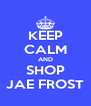 KEEP CALM AND SHOP JAE FROST - Personalised Poster A4 size