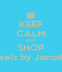 KEEP CALM AND SHOP Jewels by Jonothan - Personalised Poster A4 size