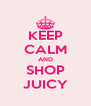 KEEP CALM AND SHOP JUICY - Personalised Poster A4 size