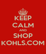 KEEP CALM AND SHOP KOHLS.COM - Personalised Poster A4 size
