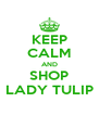KEEP CALM AND SHOP LADY TULIP - Personalised Poster A4 size