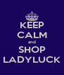 KEEP CALM and SHOP LADYLUCK - Personalised Poster A4 size
