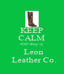 KEEP CALM AND Shop @   Leon   Leather Co. - Personalised Poster A4 size
