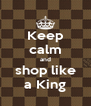 Keep calm and shop like a King - Personalised Poster A4 size