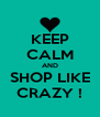 KEEP CALM AND SHOP LIKE CRAZY ! - Personalised Poster A4 size