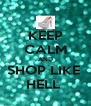 KEEP CALM AND SHOP LIKE  HELL  - Personalised Poster A4 size