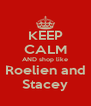 KEEP CALM AND shop like Roelien and Stacey - Personalised Poster A4 size