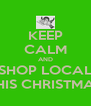 KEEP CALM AND SHOP LOCAL THIS CHRISTMAS - Personalised Poster A4 size