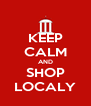 KEEP CALM AND SHOP  LOCALY  - Personalised Poster A4 size