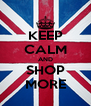 KEEP CALM AND SHOP MORE - Personalised Poster A4 size