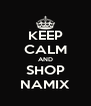 KEEP CALM AND SHOP NAMIX - Personalised Poster A4 size