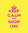 KEEP CALM AND SHOP ON! - Personalised Poster A4 size