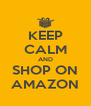 KEEP CALM AND SHOP ON AMAZON - Personalised Poster A4 size