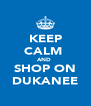 KEEP CALM  AND  SHOP ON DUKANEE - Personalised Poster A4 size